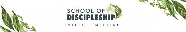 School of Discipleship Interest Meeting