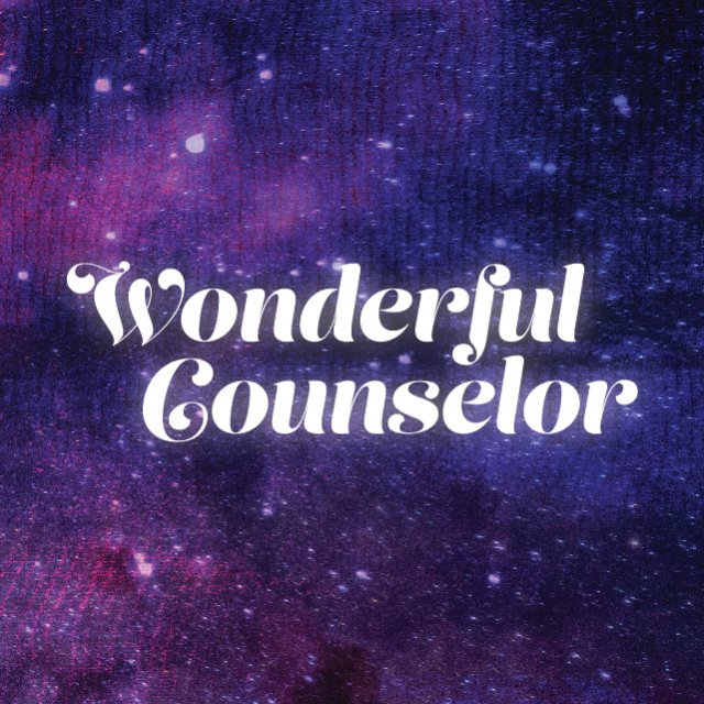 And He Shall Be Called... Wonderful Counselor