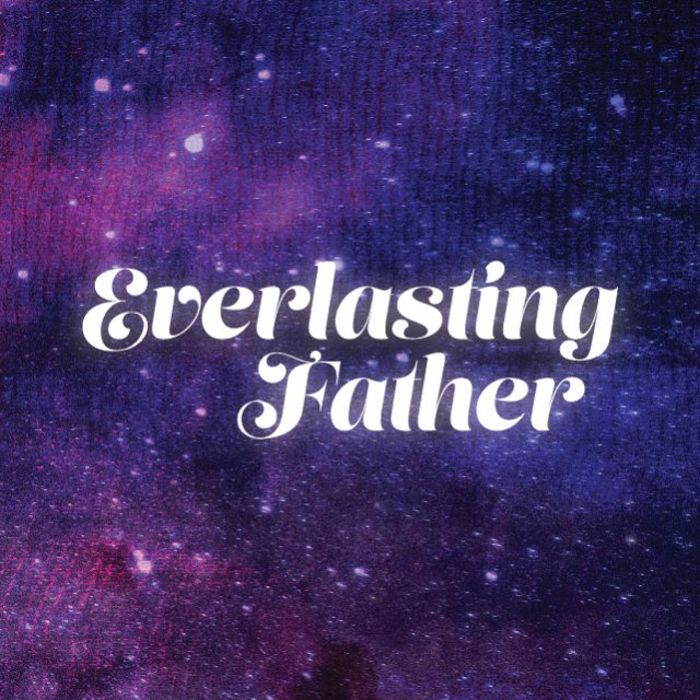 And He Shall Be Called... Everlasting Father