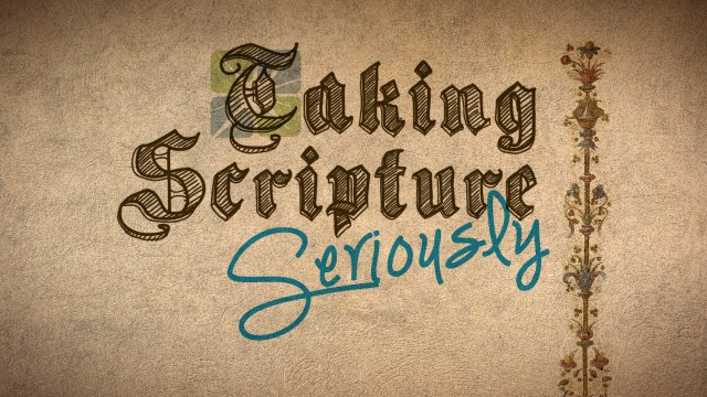 Taking Scripture Seriously