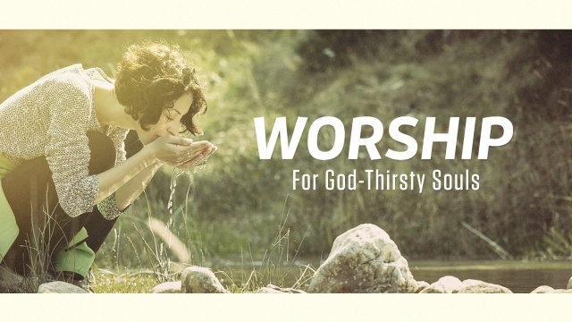 Worship For God Thirsty Souls