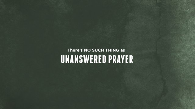There's No Such Thing As Unanswered Prayer