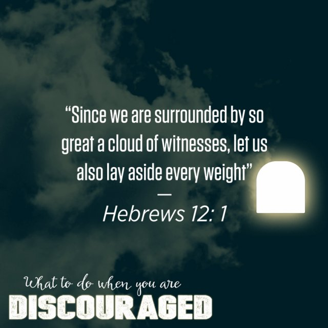 What To Do When You Are Discouraged